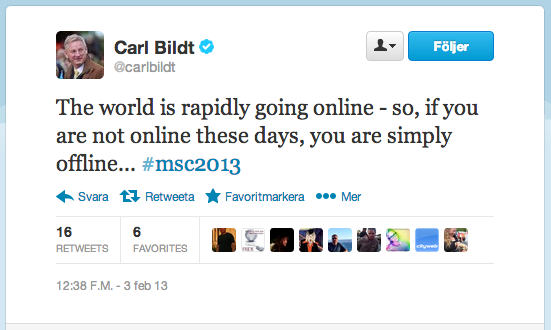 Tweet från Carl Bildt med texten The world is rapidly going online, so if you're not online these days, you are simply offline